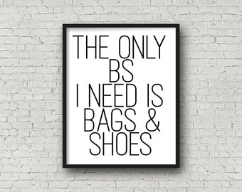 The Only BS I Need Is Bags & Shoes, Fashion Print, Printable Art, Quote Art, Quote Print, Fashion Wall Art, Fashion Poster,  Wall Art Poster