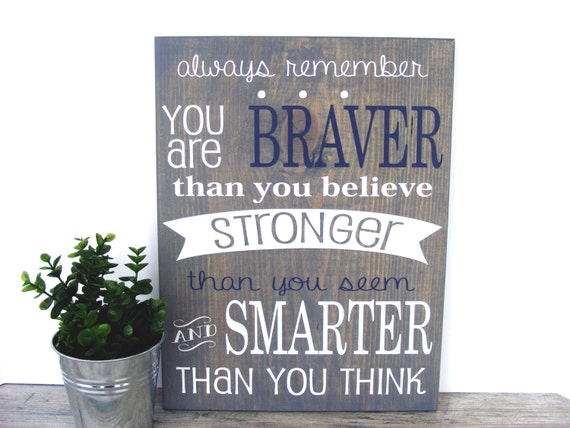 Smarter Than You Think Quote: Always Remember You Are Braver Than You Believe By