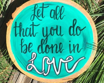 Wood Slice Bible Verse, Let all that you do be done in love, 1 Corinthians 16:14, Painted Magnet, Bible Verse Painting, Christian Art