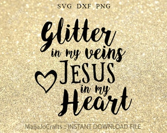 Glitter in my veins Jesus in my heart SVG file, Jesus svg file, vinyl cutting, cricut, silhouette, church svg, religious, christian svg