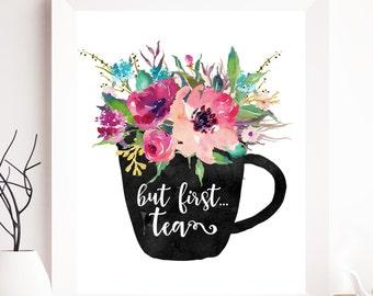 But first tea, tea printable, tea print, floral tea printable, floral tea, tea quote, tea wall art, cup tea print, tea printable art, floral