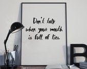 Don't talk when your mouth is full of lies, Printable art, Inspirational quotes to print, Wall Art Quote, Printable Print, typography print
