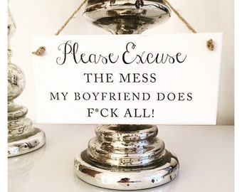 Please Excuse The Mess, My Boyfriend Does F*ck All Plaque Sign.