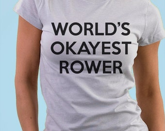 Rowing, Rowing shirt, World's Okayest Rower, for Men & Women - 250