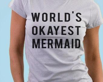 Mermaid T-Shirt, Mermaid tee, Mermaids, World's Okayest Mermaid - 700