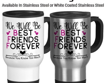 We Will Be Best Friends Forever, Because You Know Too Much, Secrets, Friendship, BFF, Friends, Funny Mug, Gift For Friend, Travel Mug