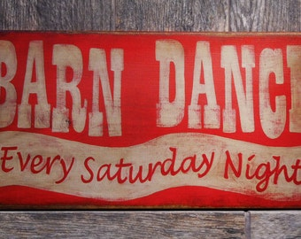 Barn Dance Every Saturday Night Primitive Wood Sign, Barn Dance Rustic wood sign Distressed Wood Sign Shabby Chic Wood Sign Antiqued Sign
