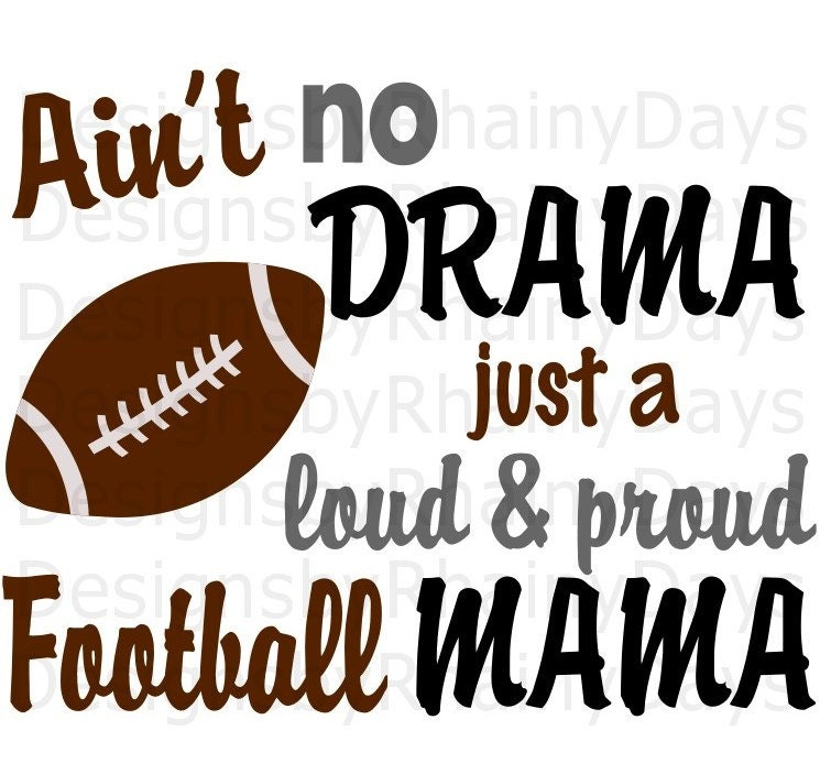 Buy 3 get 1 free! Ain't no drama just a loud and proud Football Mama cutting file, SVG, Football mom design