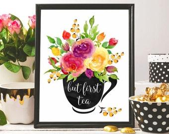 Tea print Tea printable But first Tea sign Tea art print watercolor Tea poster Tea quotes print Kitchen wall art printable Kitchen decor
