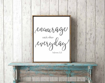 DIGITAL PRINT DOWNLOAD Bible verse - encourage each other everyday, heb 3:13 - scripture, wall art, home decor,