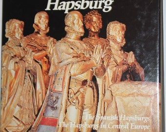 The House of Hapsburg - The Spanish Hapsburgs - The Hapsburgs in Central Europe - World History - Boston Publishing