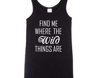 Find Me Where The Wild Things Are - Tank or T-Shirt