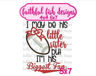 I May Be His Little Sister But I'm His Biggest Fan - Football Applique - Biggest Fan Applique Design - Cute Girly Football Design
