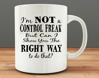 Coffee Mug Gift, Coffee Gift, I'm Not A Control Freak but Can I Show You the Right Way to Do That mug, funny coffee mug (M0141)