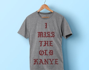 I Miss The Old Kanye Shirt - I feel like pablo shirt - no more parties in la