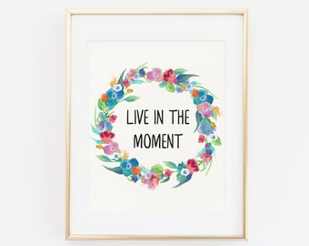 Live in the Moment, Inspirational Quote, Printable Floral Art, Watercolor Wreath, Floral Wall Art Print, Printable quote, calligraphy print