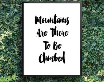 """Inspirational Poster, Inspiring Sayings """"Mountains Are There To Be Climbed"""" Print  (frame NOT included)"""