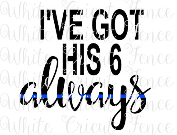 I Ve Got His 6 Always Digital File By Whitecricutfence On Etsy