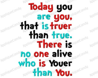 Today you are you, that is truer than true There is no one alive that is youer than..  Embroidery Design 4x4 5x7 6x10 Seuss INSTANT DOWNLOAD
