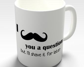 Moustache You A Question Ceramic Mug