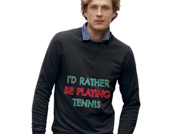 Men's I'D Rather Be Playing Tennis Sweatshirt