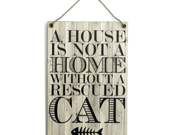 A House Is Not A Home Without A Rescued Cat Handmade Wooden Cat Quote Gift Home Sign/Plaque