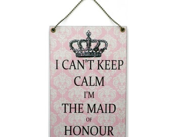 Handmade Wooden ' I Can't Keep Calm I'm The Maid Of Honour ' Sign 307