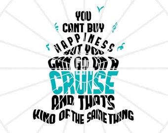 You can't buy happiness but you can go on a cruise , Cruise SVG , Ship, sailor, vacation, holiday, Digital Cutting File, svg png dxf eps zip