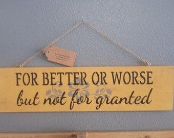 For Better Or Worse, but not for granted  Wood Sign