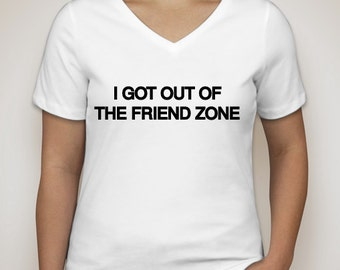 I got out of the FriendZone - Woman's T-shirt