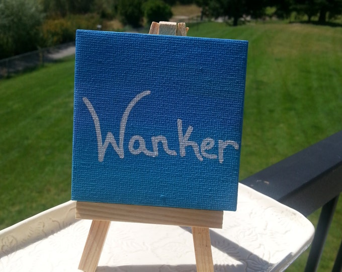 Wanker 3 inch by 3 inch canvas,  novelty gift,  swear word,  mature content,  jerk, divorce party