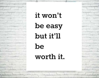 it won't be easy but it'll be worth it wall art quote digital download