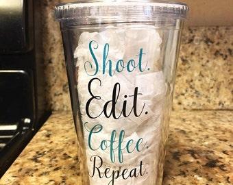 Shoot Edit Coffee Repeat Tumbler