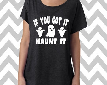 If You Got It Haunt It Dolman Off the shoulder flowy tee Halloween Party Tee Jack-O-Lantern Womens Halloween Funny Halloween Shirt Ghost Tee
