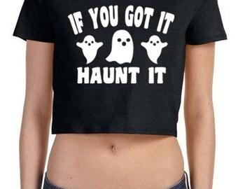 If You Got It Haunt It Crop Top Halloween Funny Halloween Crop Top Halloween Party Crop  Halloween Costume Tee Cute Halloween Ghost Crop Top