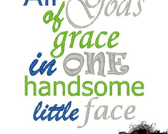 All of God's Grace in One Handsome Little Face Machine Embroidery Design - 4x4 and 5x7 - 10 formats