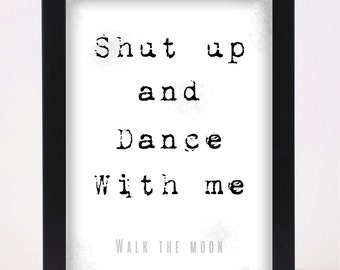 Walk the Moon - Shut up and Dance Pop and Indie Prints Typography Poster Print