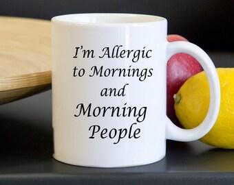 Morning Coffee Mug - Funny Mugs - I'm Allergic to Mornings and Morning People - Mugs with Sayings - Work Mug - Coffee Gift - Gift Under 20