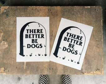 There Better Be Dogs Sreen Printed Art Print