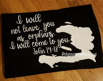 The Mission Haiti I will not leave you as orphans fundraiser John 14:18 shirt Haiti Relief tshirt charity themissionhaiti