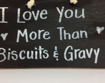 I'll love you more than biscuits and gravy sign wood hand crafted plaque