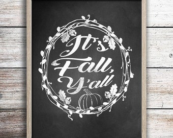 Instant Download! It's Fall Y'all Autumn Chalk Print in 4x6, 5x7, 8x10, 11x14 Thanksgiving Pumpkin Wall Decor Typography Printable