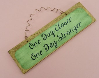 LITTLE SIGN One Day Closer One Day Stronger | Words Of Encouragement | Wooden Metal Wood Dye Sublimation | Goals Resolutions