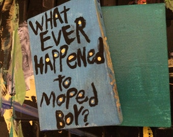 What ever happened To MoPed Boy? Folk Art Text Painting Tiny Size Canvas Original By Nayarts