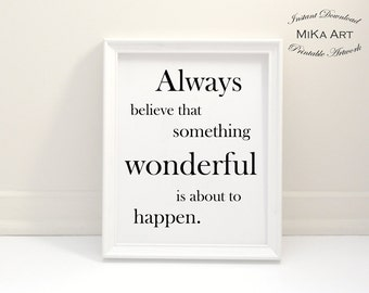 Always believe something wonderful is about to happen Digital Printable Art Instant Download Inspirational Quote Wall Art Black & White MiKa