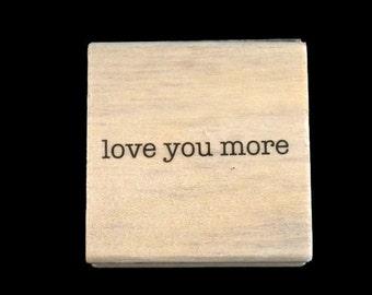 Love You More Stamp, Valentines Day Stamp, Love Rubber Stamp, DIY Wedding Stamp, Favor Rubber Stamp, Engagement Stamp, Tag Making Stamp
