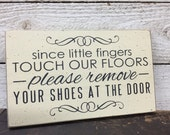 Please remove your shoes sign, Since little fingers touch our floors please remove your shoes, front door sign, front porch, new baby gift