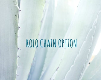 Rolo chain option 15-30 inches, Sterling silver, 14k gold filled or 14k rose gold filled, optional add on
