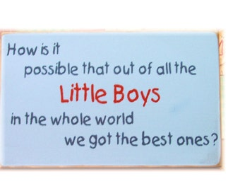 How is it possible out of all the little boys in the whole world we got the best ones wood sign