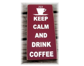 Keep Calm And Drink Coffee primitive wood sign